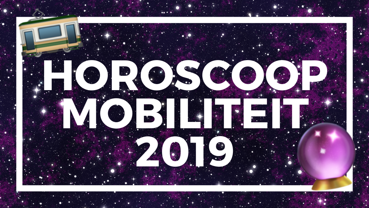 Jouw mobiliteitshoroscoop voor 2019